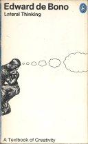 Lateral thinking by Edward de Bono.