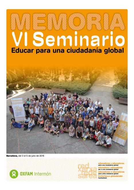 """Memoria del VI SEMINARIO """"EDUCAR PARA UNA CIUDADANÍA GLOBAL"""" - OXFAM INTERMON El papel del docente como agente de transformación social. Barcelona, del 3 al 5 de julio de 2015."""